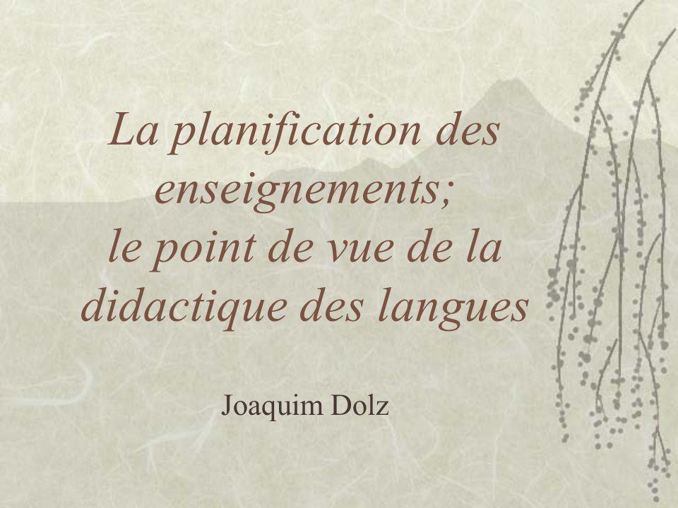 La planification des enseignements; le point de vue de la didactique des langues Joaquim Dolz