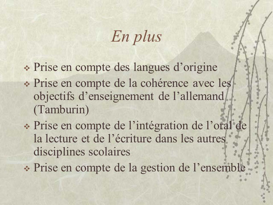 En plus Prise en compte des langues dorigine Prise en compte de la cohérence avec les objectifs denseignement de lallemand (Tamburin) Prise en compte