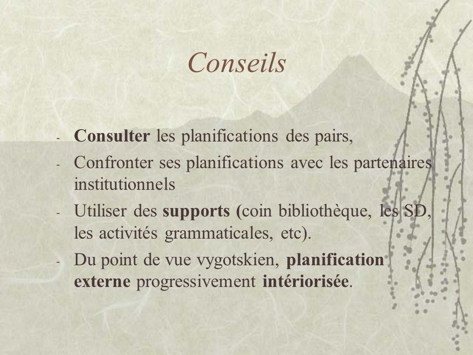 Conseils - Consulter les planifications des pairs, - Confronter ses planifications avec les partenaires institutionnels - Utiliser des supports (coin