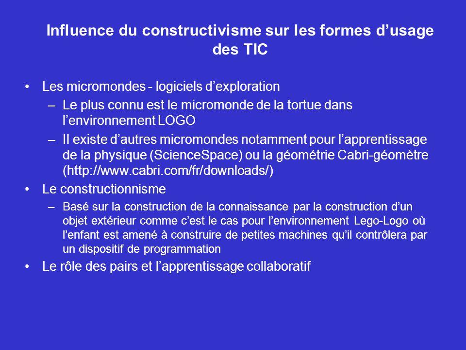 Influence du constructivisme sur les formes dusage des TIC Les micromondes - logiciels dexploration –Le plus connu est le micromonde de la tortue dans