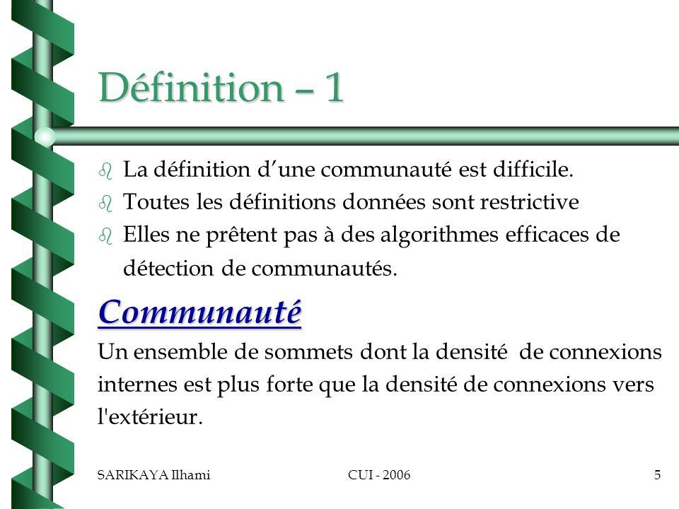 SARIKAYA IlhamiCUI - 20066 Définition – 2 Communauté Communauté Un ensemble de sommets dont la densité de connexions internes est plus forte que la densité de connexions vers l extérieur.