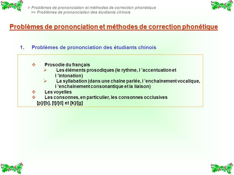 v v Prosodie du français Les éléments prosodiques (le rythme, l accentuation et l intonation) La syllabation (dans une chaîne parlée, l enchaînement v