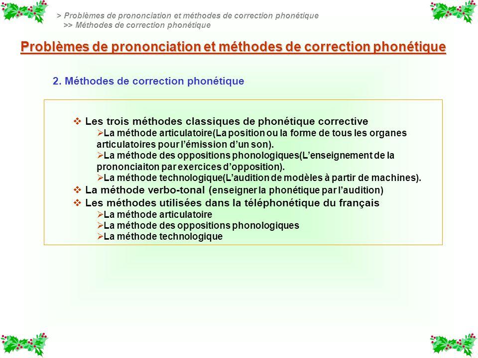 > Problèmes de prononciation et méthodes de correction phonétique >> Méthodes de correction phonétique v v Les trois méthodes classiques de phonétique