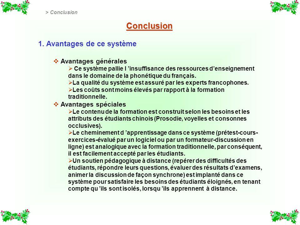 Conclusion 1. Avantages de ce système v v Avantages générales Ce système pallie l insuffisance des ressources denseignement dans le domaine de la phon