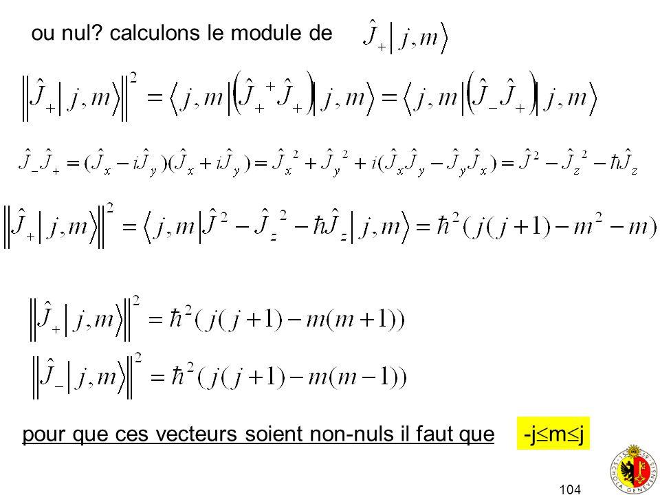 104 ou nul? calculons le module de pour que ces vecteurs soient non-nuls il faut que -j m j