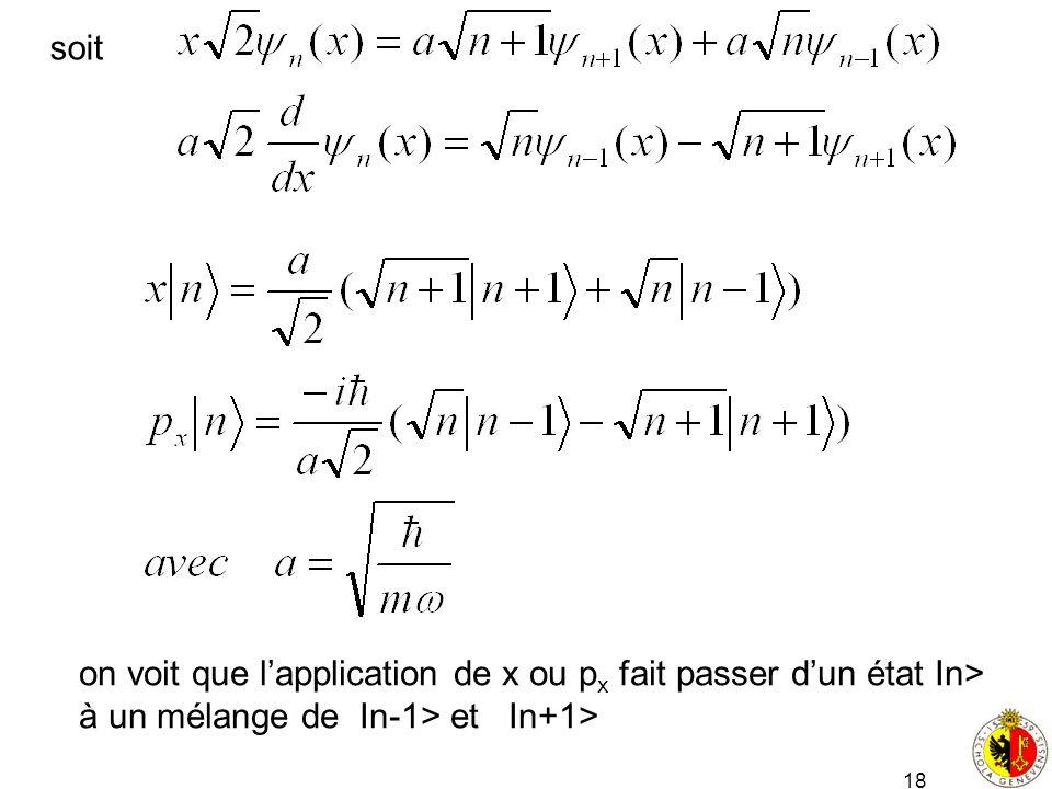 18 soit on voit que lapplication de x ou p x fait passer dun état In> à un mélange de In-1> et In+1>