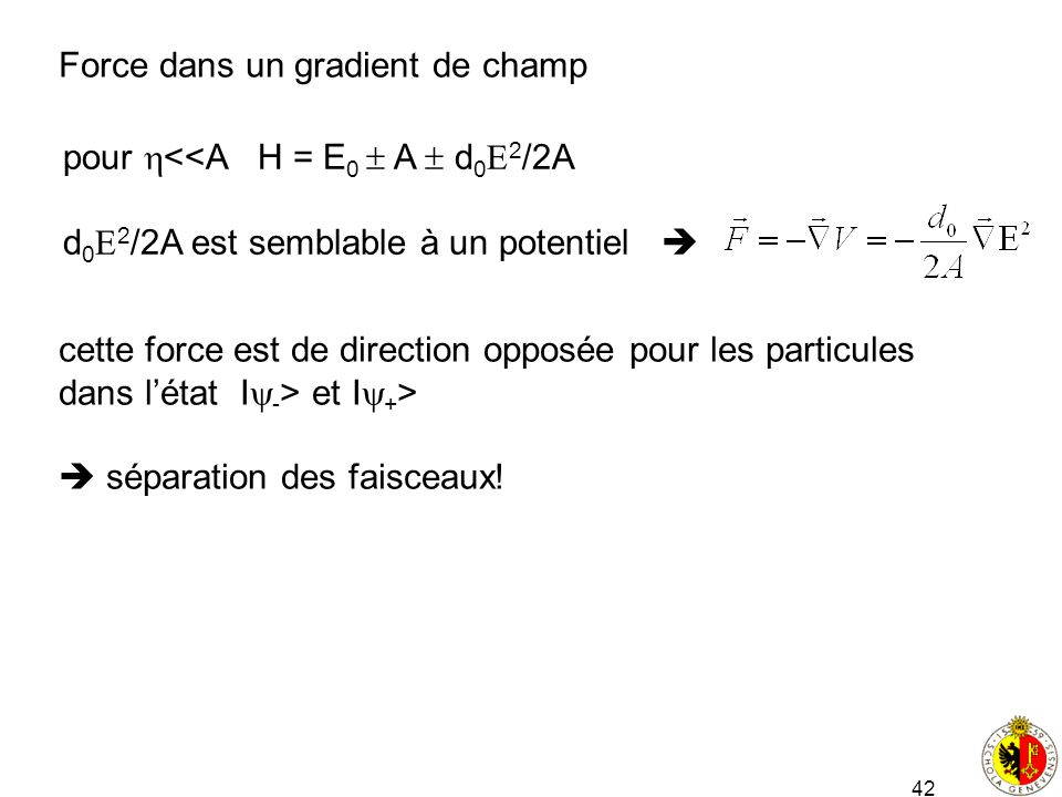 42 Force dans un gradient de champ pour <<A H = E 0 A d 0 2 /2A d 0 2 /2A est semblable à un potentiel cette force est de direction opposée pour les p