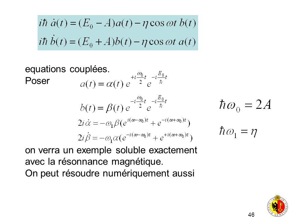 46 equations couplées. Poser on verra un exemple soluble exactement avec la résonnance magnétique. On peut résoudre numériquement aussi