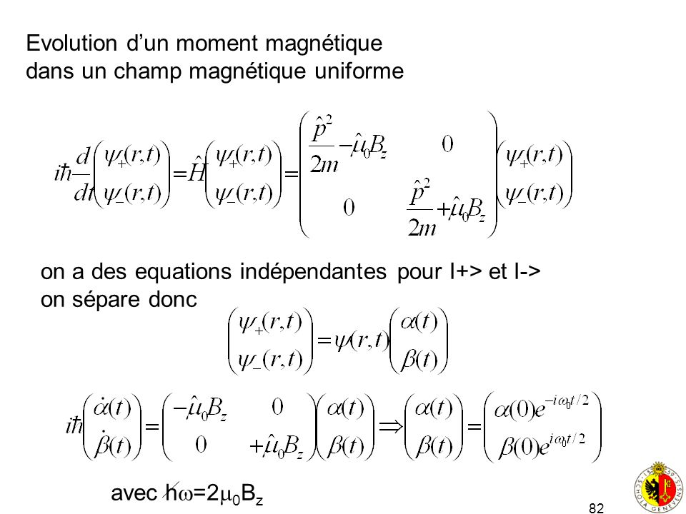 82 Evolution dun moment magnétique dans un champ magnétique uniforme on a des equations indépendantes pour I+> et I-> on sépare donc avec h =2 0 B z