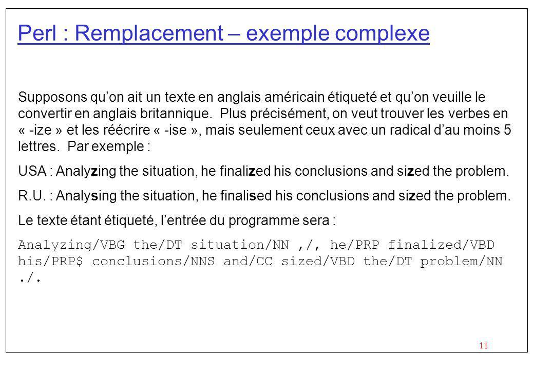 11 Perl : Remplacement – exemple complexe Supposons quon ait un texte en anglais américain étiqueté et quon veuille le convertir en anglais britanniqu