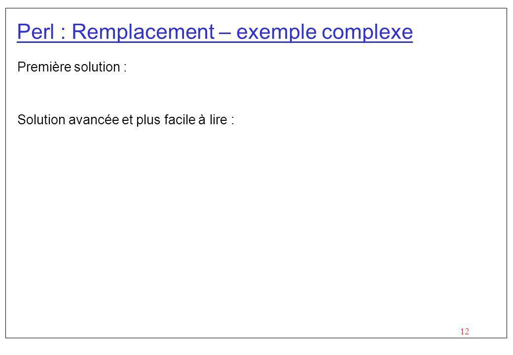 12 Perl : Remplacement – exemple complexe Première solution : Solution avancée et plus facile à lire :