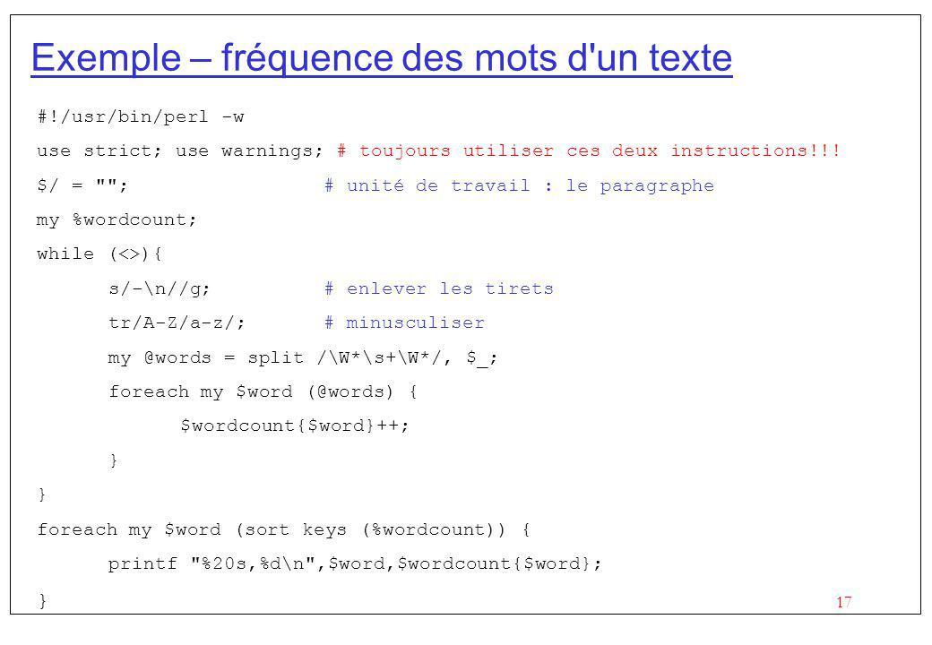 17 Exemple – fréquence des mots d'un texte #!/usr/bin/perl -w use strict; use warnings; # toujours utiliser ces deux instructions!!! $/ =