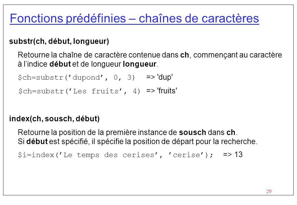 29 Fonctions prédéfinies – chaînes de caractères substr(ch, début, longueur) Retourne la chaîne de caractère contenue dans ch, commençant au caractère