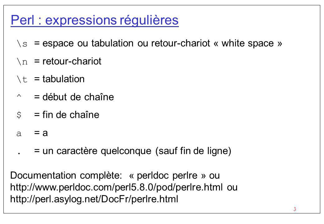 3 \s = espace ou tabulation ou retour-chariot « white space » \n = retour-chariot \t = tabulation ^ = début de chaîne $ = fin de chaîne a = a. = un ca
