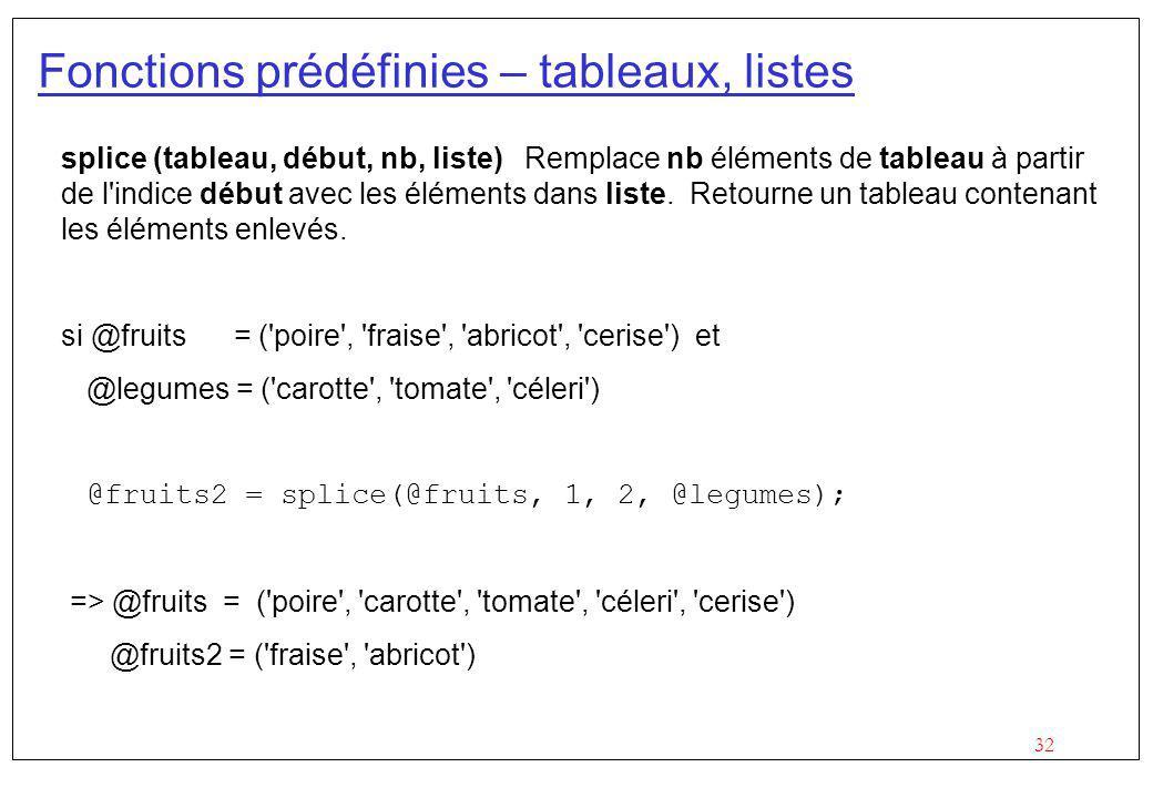 32 Fonctions prédéfinies – tableaux, listes splice (tableau, début, nb, liste) Remplace nb éléments de tableau à partir de l'indice début avec les élé