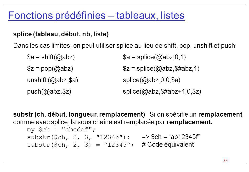 33 Fonctions prédéfinies – tableaux, listes splice (tableau, début, nb, liste) Dans les cas limites, on peut utiliser splice au lieu de shift, pop, un