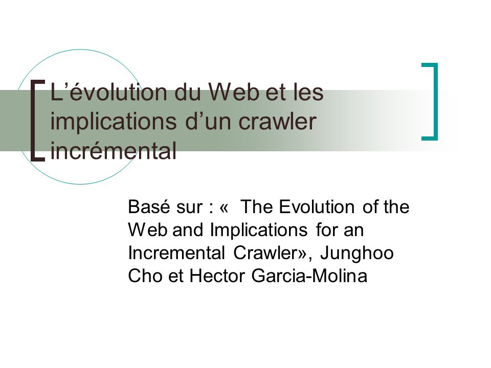 Lévolution du Web et les implications dun crawler incrémental Basé sur : « The Evolution of the Web and Implications for an Incremental Crawler», Jung