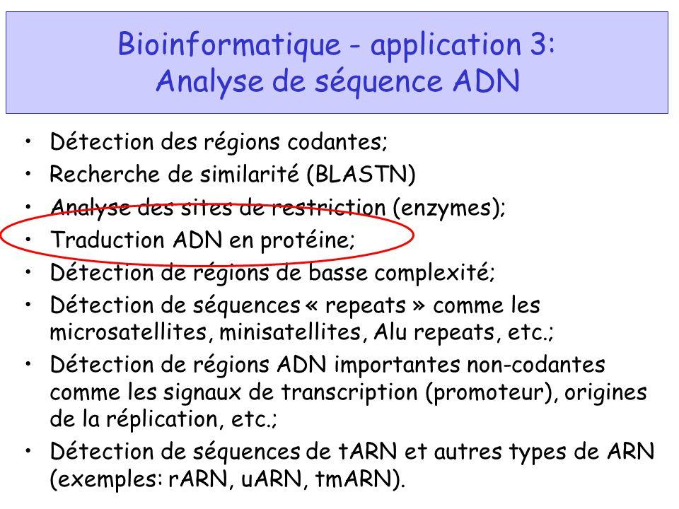 Bioinformatique - application 3: Analyse de séquence ADN Détection des régions codantes; Recherche de similarité (BLASTN) Analyse des sites de restric
