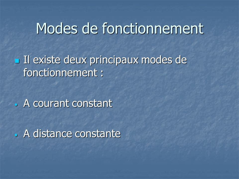 Modes de fonctionnement Il existe deux principaux modes de fonctionnement : Il existe deux principaux modes de fonctionnement : A courant constant A c