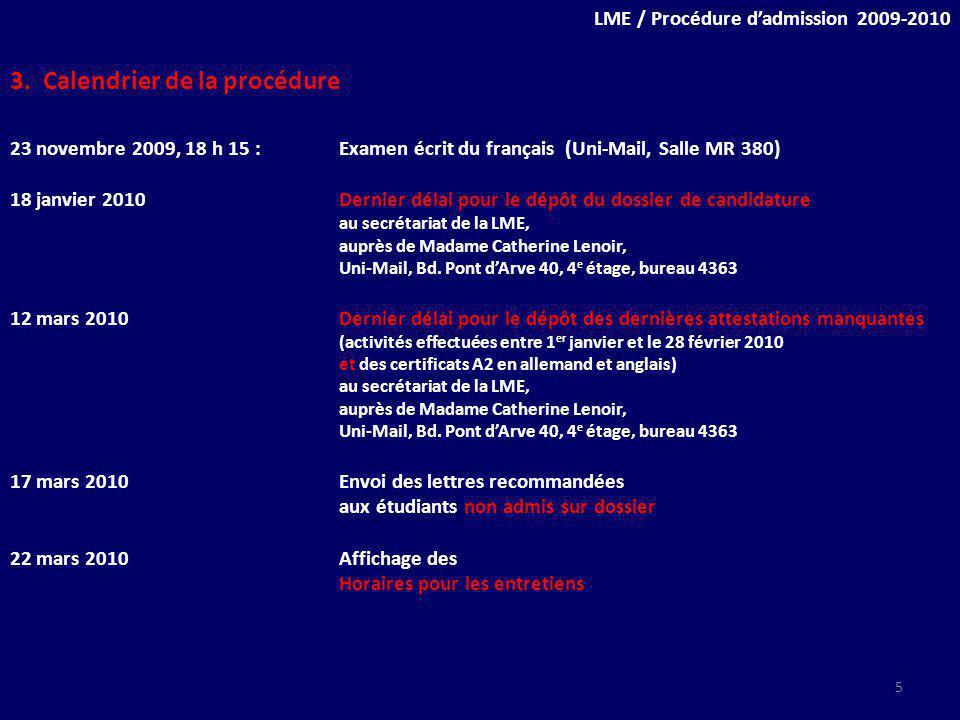 3. Calendrier de la procédure 23 novembre 2009, 18 h 15 :Examen écrit du français (Uni-Mail, Salle MR 380) 18 janvier 2010Dernier délai pour le dépôt