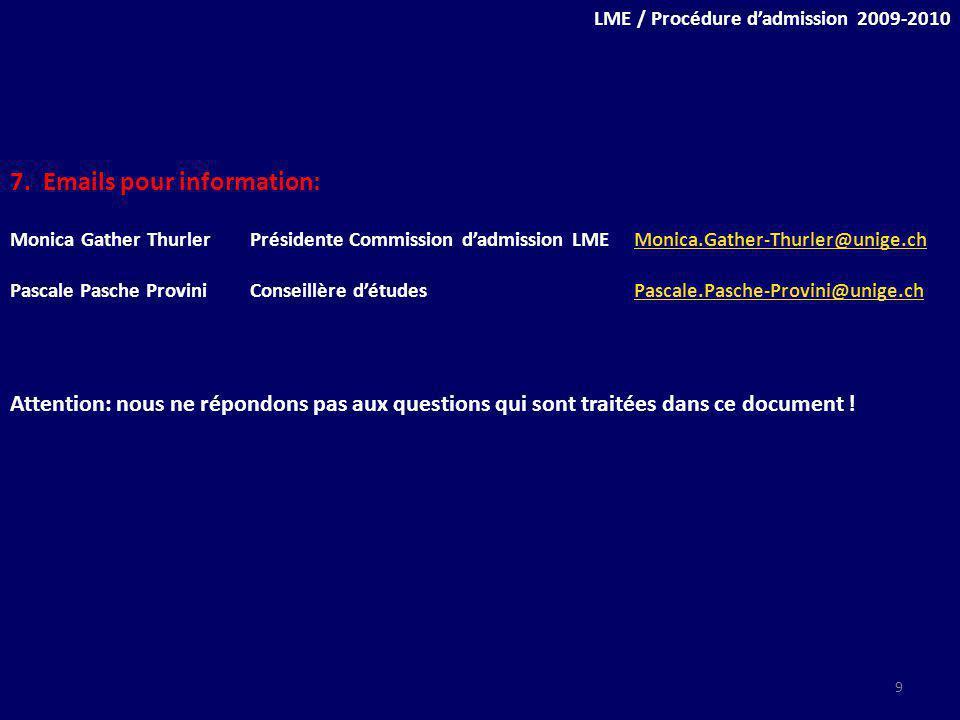 7. Emails pour information: Monica Gather ThurlerPrésidente Commission dadmission LMEMonica.Gather-Thurler@unige.chMonica.Gather-Thurler@unige.ch Pasc