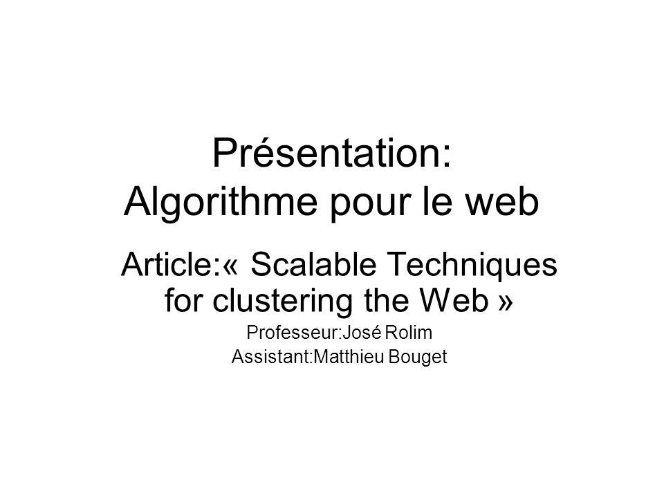 Présentation: Algorithme pour le web Article:« Scalable Techniques for clustering the Web » Professeur:José Rolim Assistant:Matthieu Bouget