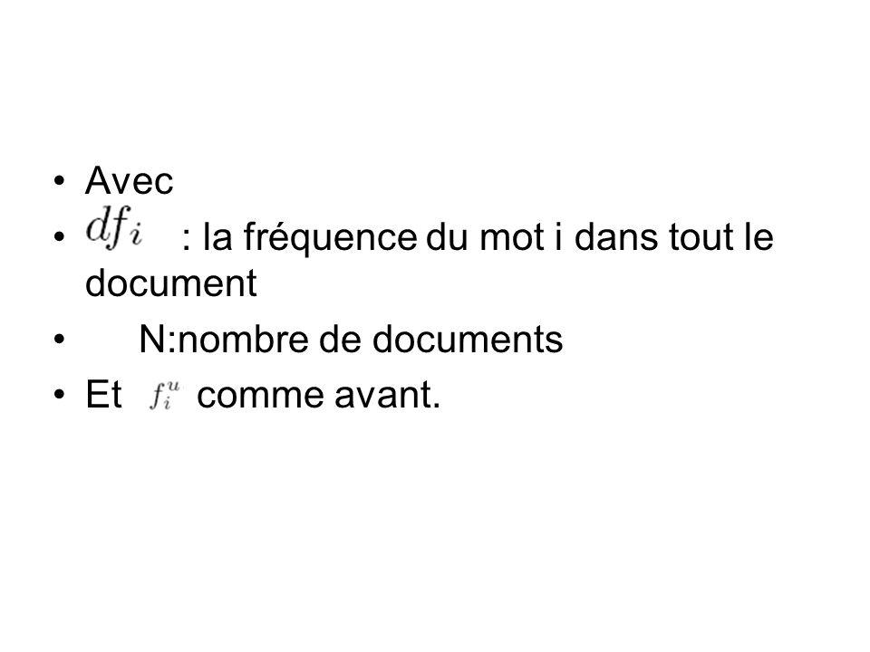 Avec : la fréquence du mot i dans tout le document N:nombre de documents Et comme avant.