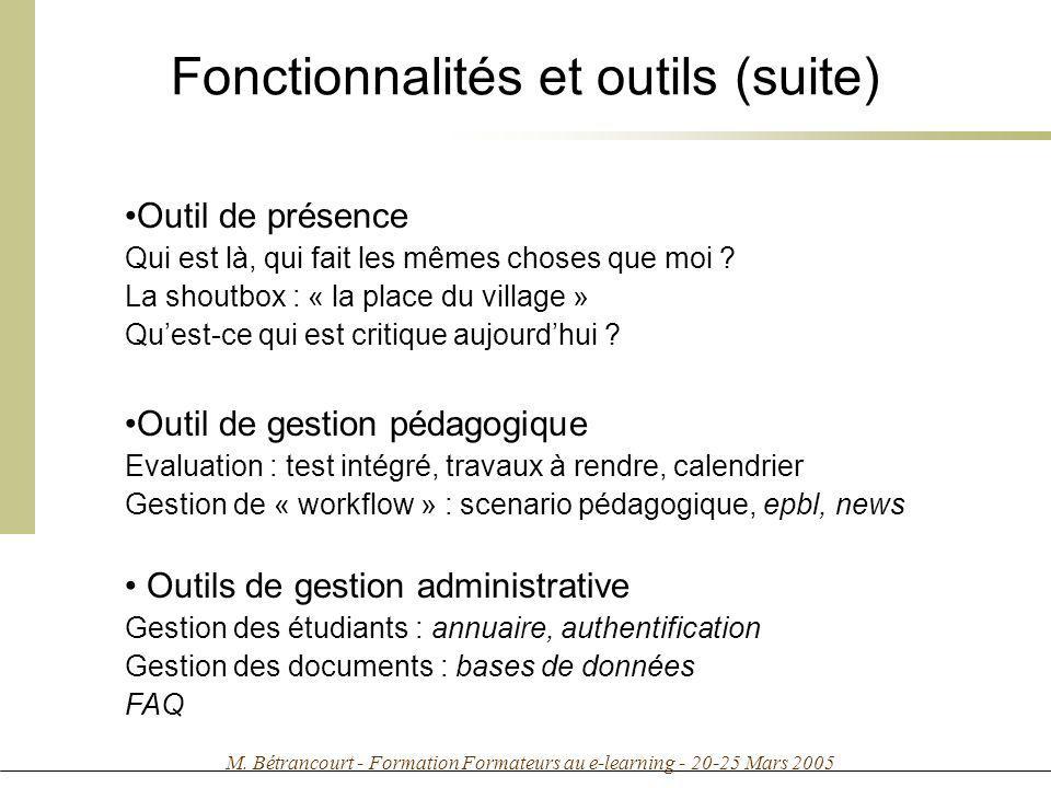 M. Bétrancourt - Formation Formateurs au e-learning - 20-25 Mars 2005 Fonctionnalités et outils (suite) Outil de présence Qui est là, qui fait les mêm