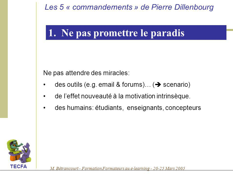 M. Bétrancourt - Formation Formateurs au e-learning - 20-25 Mars 2005 TECFA 1. Ne pas promettre le paradis Ne pas attendre des miracles: des outils (e