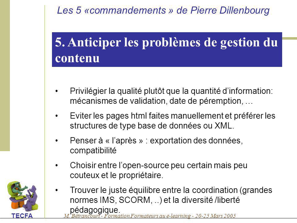 M. Bétrancourt - Formation Formateurs au e-learning - 20-25 Mars 2005 TECFA 5. Anticiper les problèmes de gestion du contenu Privilégier la qualité pl