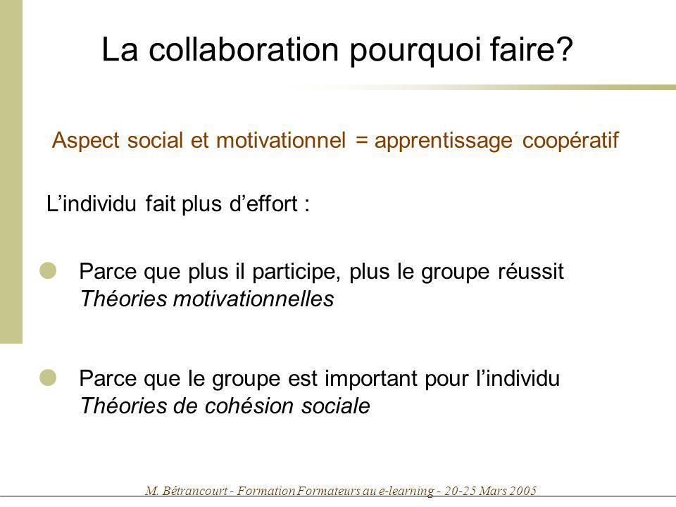 M. Bétrancourt - Formation Formateurs au e-learning - 20-25 Mars 2005 La collaboration pourquoi faire? Lindividu fait plus deffort : Parce que plus il