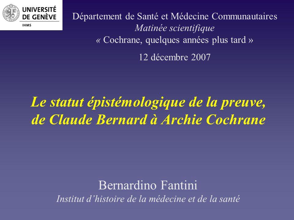Le statut épistémologique de la preuve, de Claude Bernard à Archie Cochrane Bernardino Fantini Institut dhistoire de la médecine et de la santé Départ