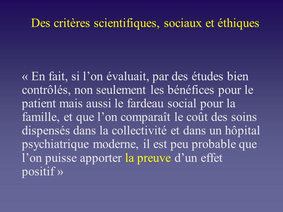 Des critères scientifiques, sociaux et éthiques « En fait, si lon évaluait, par des études bien contrôlés, non seulement les bénéfices pour le patient