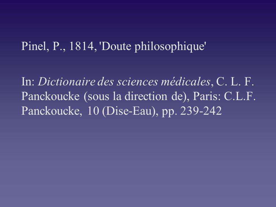 Pinel, P., 1814, 'Doute philosophique' In: Dictionaire des sciences médicales, C. L. F. Panckoucke (sous la direction de), Paris: C.L.F. Panckoucke, 1