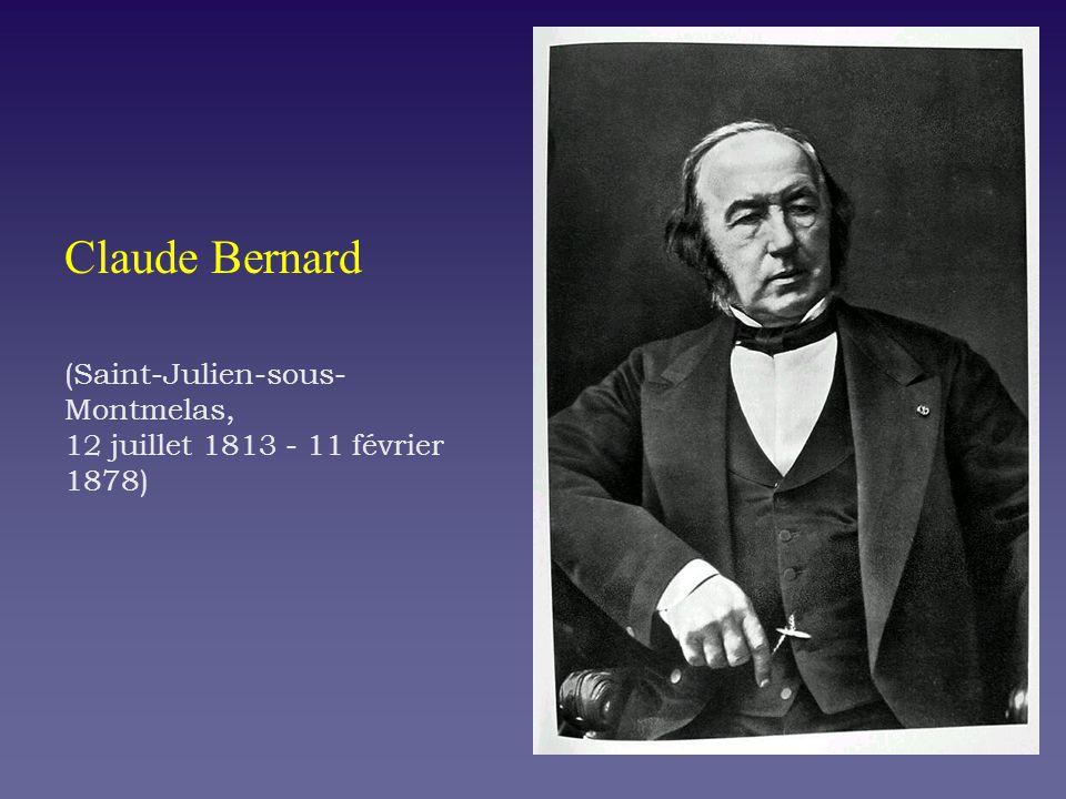 Claude Bernard (Saint-Julien-sous- Montmelas, 12 juillet 1813 - 11 février 1878)