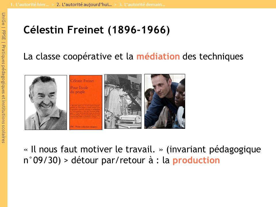UniGe | FPSE | Pratiques pédagogiques et institutions scolaires Célestin Freinet (1896-1966) La classe coopérative et la médiation des techniques « Il