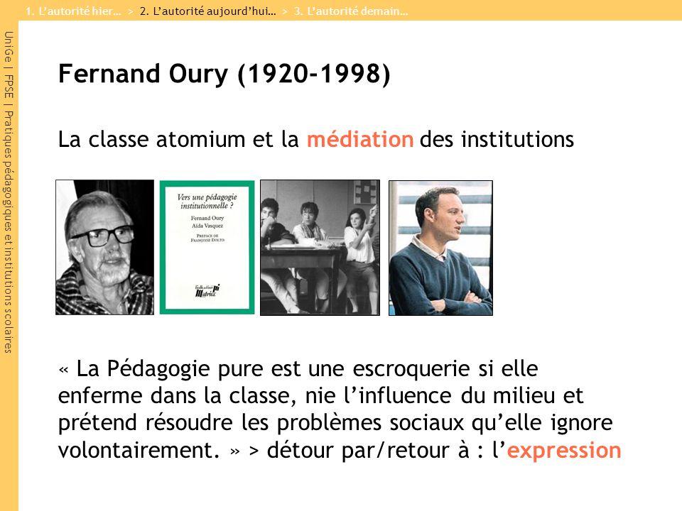 UniGe | FPSE | Pratiques pédagogiques et institutions scolaires Fernand Oury (1920-1998) La classe atomium et la médiation des institutions « La Pédag