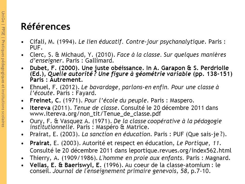 UniGe | FPSE | Pratiques pédagogiques et institutions scolaires Références Cifali, M. (1994). Le lien éducatif. Contre-jour psychanalytique. Paris : P