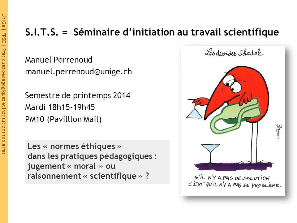 UniGe | FPSE | Pratiques pédagogiques et institutions scolaires S.I.T.S. = Séminaire dinitiation au travail scientifique Manuel Perrenoud manuel.perre