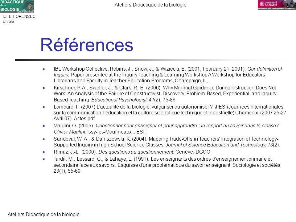 IUFE FORENSEC UniGe Ateliers Didactique de la biologie Références IBL Workshop Collective, Robins, J., Snow, J., & Wiziecki, E. (2001, February 21, 20