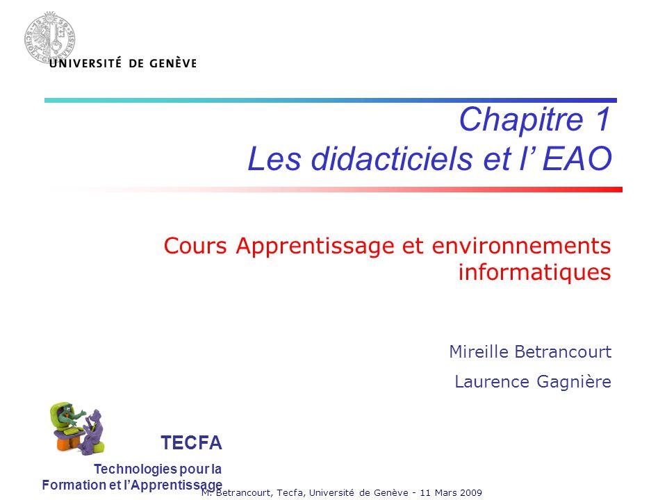 M. Betrancourt, Tecfa, Université de Genève - 11 Mars 2009 Chapitre 1 Les didacticiels et l EAO Cours Apprentissage et environnements informatiques Mi