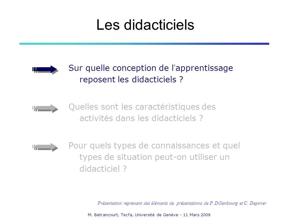 M. Betrancourt, Tecfa, Université de Genève - 11 Mars 2009 Sur quelle conception de l apprentissage reposent les didacticiels ? Quelles sont les carac