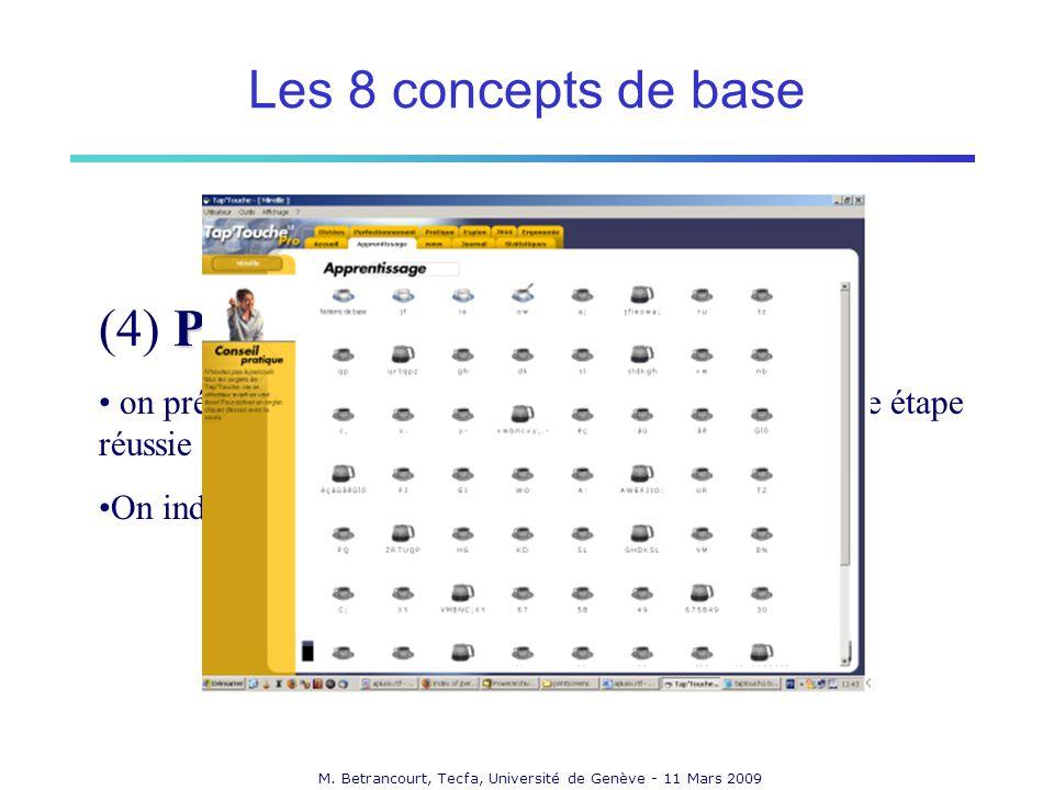 M. Betrancourt, Tecfa, Université de Genève - 11 Mars 2009 Progressivité (4) Progressivité on présente létape qui suit immédiatement la dernière étape