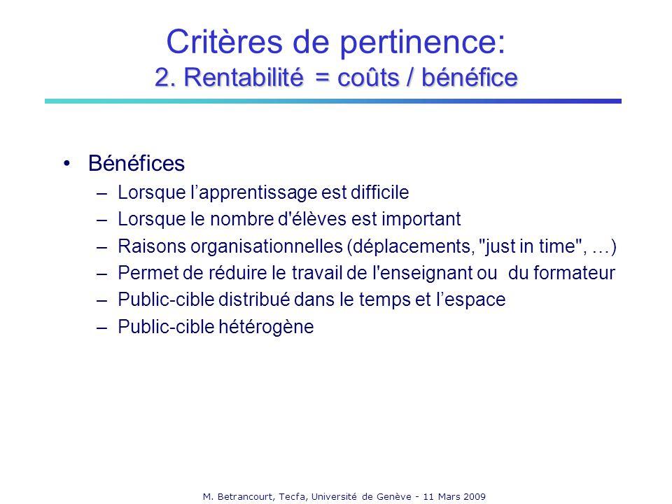 M. Betrancourt, Tecfa, Université de Genève - 11 Mars 2009 2. Rentabilité = coûts / bénéfice Critères de pertinence: 2. Rentabilité = coûts / bénéfice
