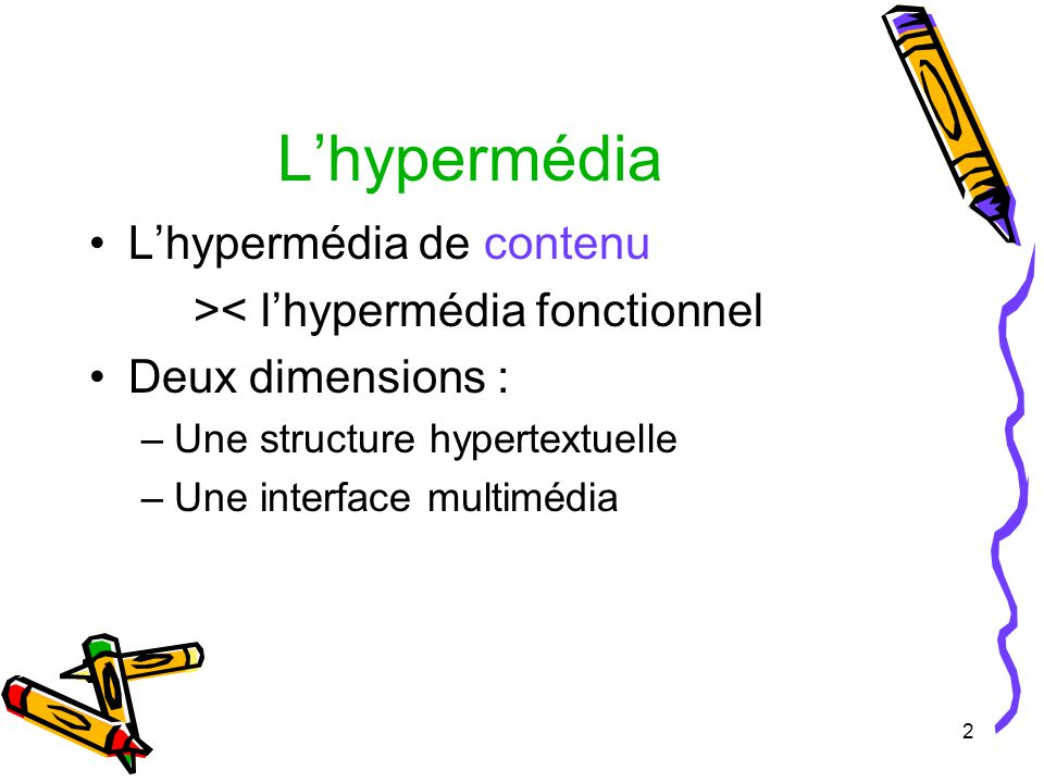 2 Lhypermédia Lhypermédia de contenu >< lhypermédia fonctionnel Deux dimensions : –Une structure hypertextuelle –Une interface multimédia
