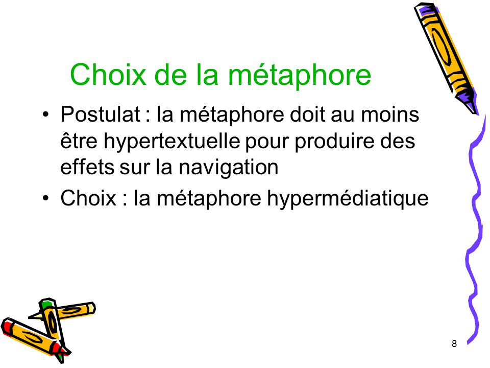 8 Choix de la métaphore Postulat : la métaphore doit au moins être hypertextuelle pour produire des effets sur la navigation Choix : la métaphore hypermédiatique