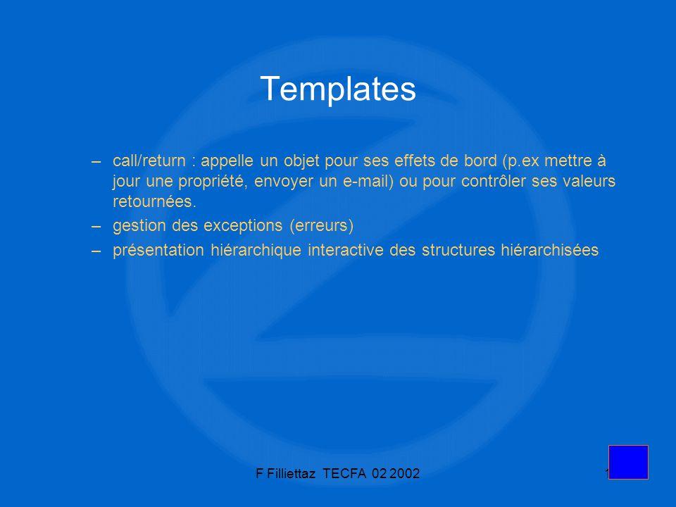 F Filliettaz TECFA 02 200211 Templates –call/return : appelle un objet pour ses effets de bord (p.ex mettre à jour une propriété, envoyer un e-mail) o
