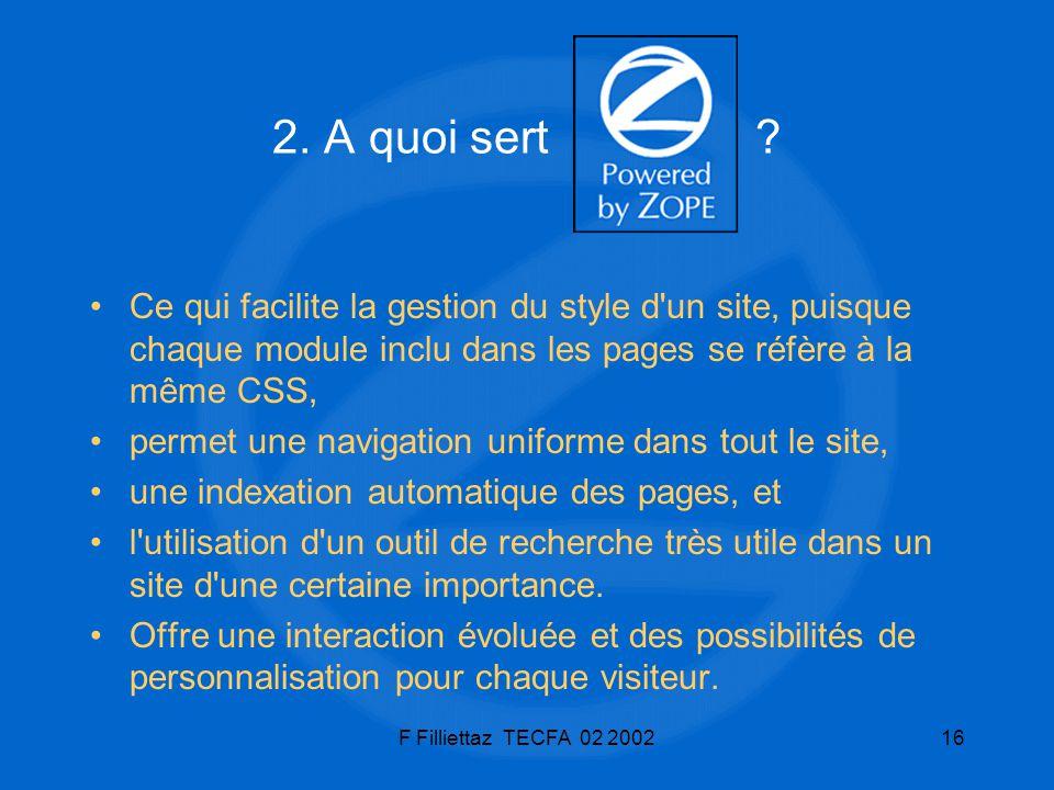 F Filliettaz TECFA 02 200216 2. A quoi sert ? Ce qui facilite la gestion du style d'un site, puisque chaque module inclu dans les pages se réfère à la
