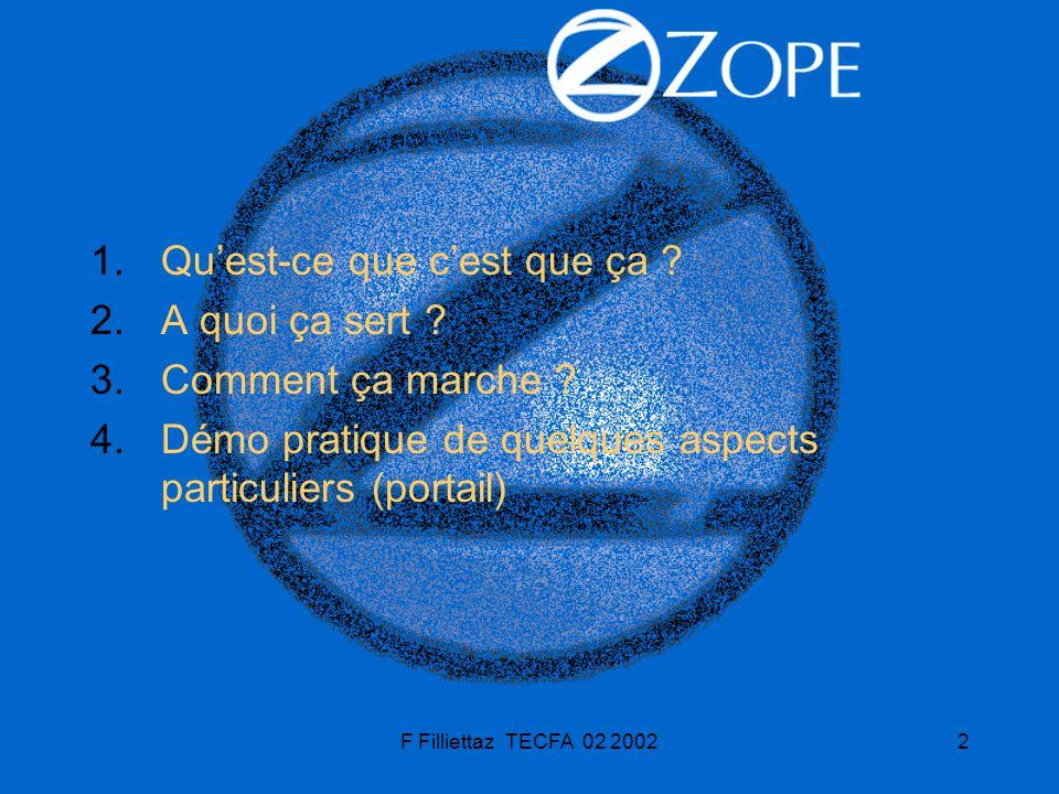 F Filliettaz TECFA 02 20023 Z Object Publishing Environment Advanced web application server framework Open source: il est possible de comprendre en profondeur comment il fonctionne Orienté objet.