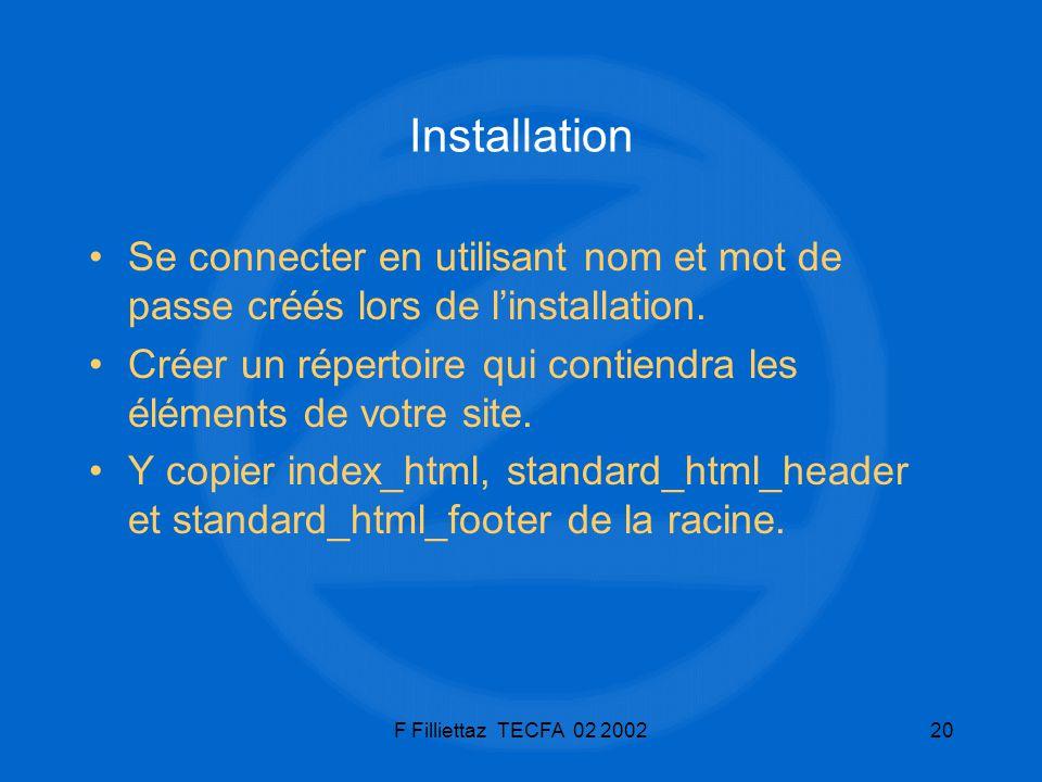 F Filliettaz TECFA 02 200220 Installation Se connecter en utilisant nom et mot de passe créés lors de linstallation. Créer un répertoire qui contiendr